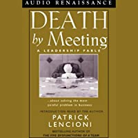 Death by Meeting: A Leadership Fable about Solving the Most Painful Problem in Business