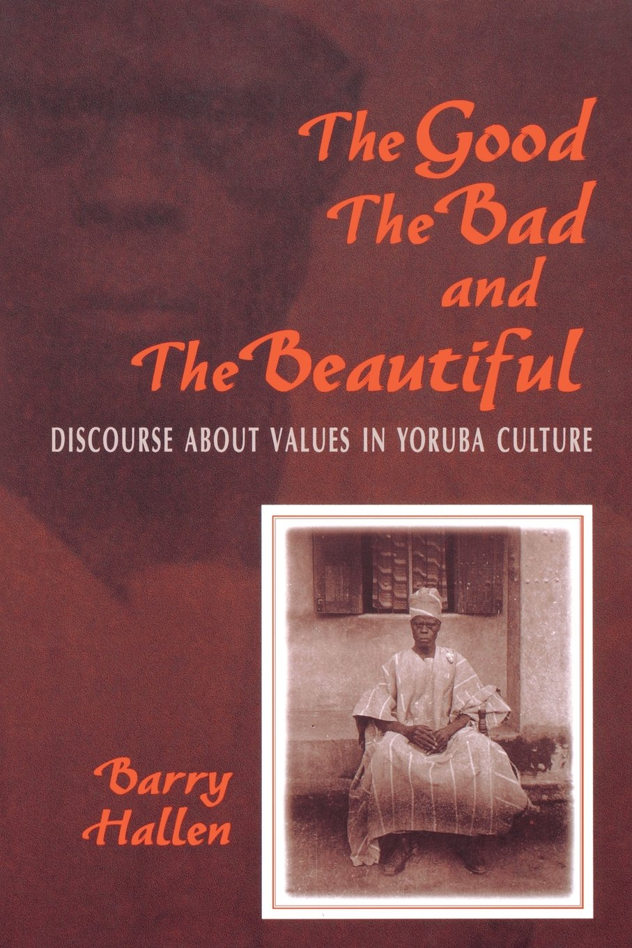 Read Online The Good, the Bad, and the Beautiful: Discourse about Values in Yoruba Culture PDF