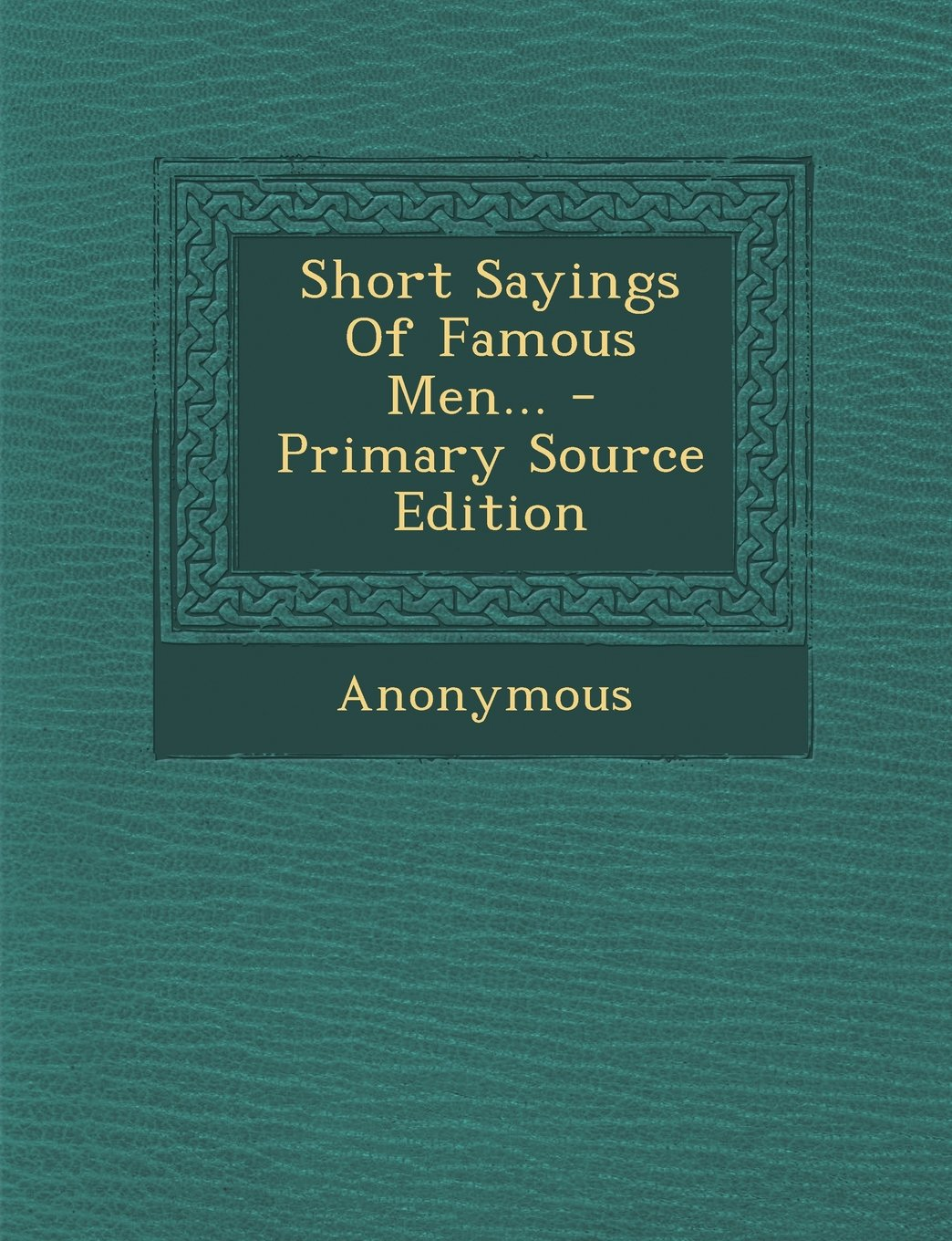 Download Short Sayings Of Famous Men... - Primary Source Edition pdf epub