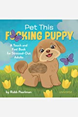 Pet This F*cking Puppy: A Touch-and-Feel Book for Stressed-Out Adults Hardcover