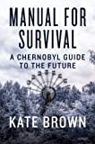 Manual for Survival: A Chernobyl Guide to the