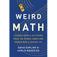 Weird Math: A Teenage Genius and His Teacher Reveal the Strange Connections Between Math and Everyday Life (English Edition)