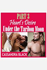Heart's Desire (PART 3): Under the Taribou Moon -- BWWM Multicultural Romance Kindle Edition