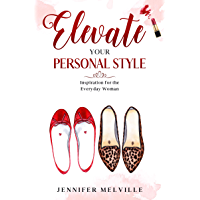 Elevate Your Personal Style: Inspiration for the Everyday Woman (English Edition)