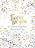 This is for You: A Creative Toolkit for Better Self Care