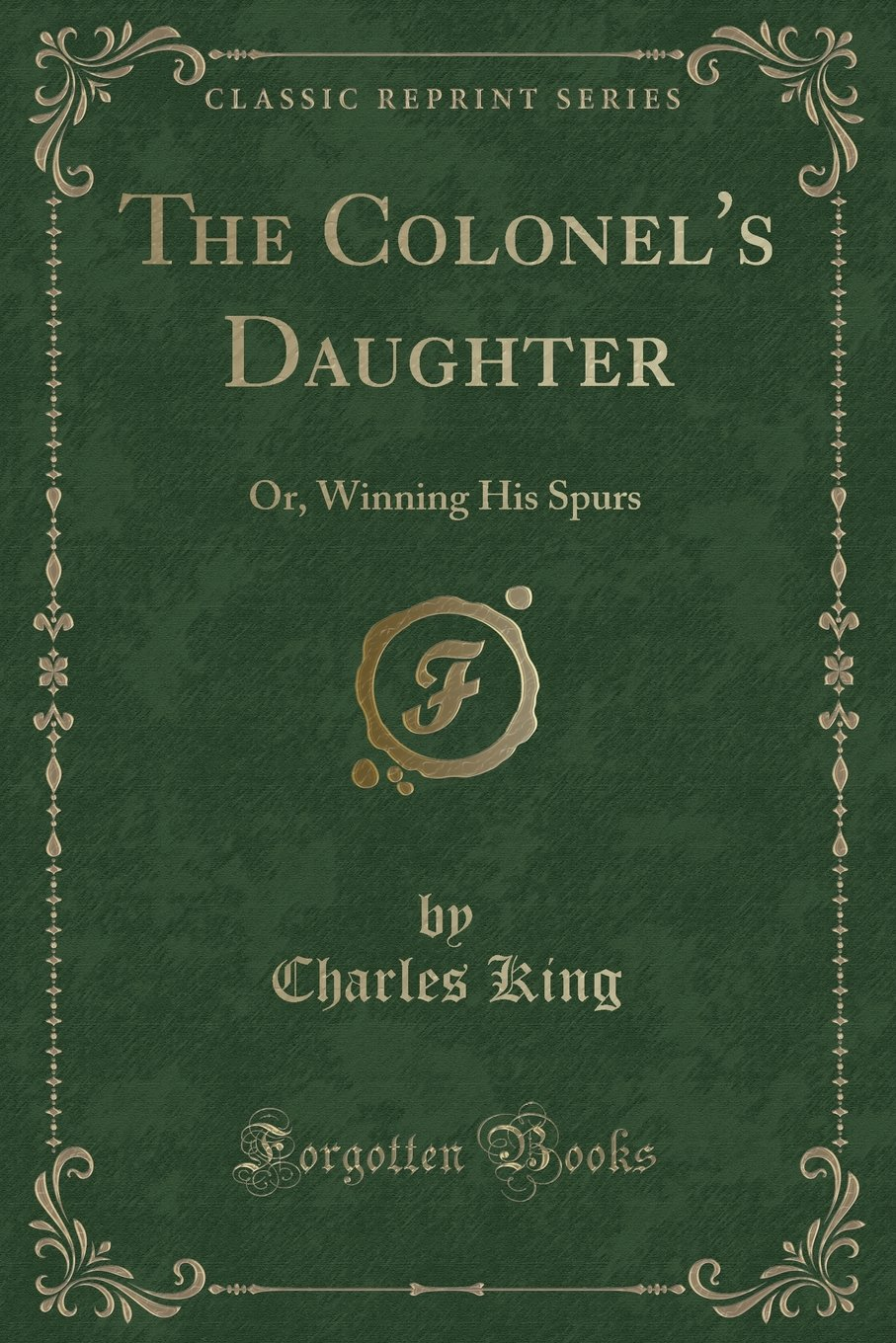 The Colonel's Daughter: Or, Winning His Spurs (Classic Reprint) pdf epub