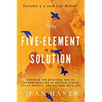 The Five-Element Solution: Discover the Spiritual Side of Chinese Medicine to Release Stress, Clear Anxiety, and Reclaim Your Life (English Edition)