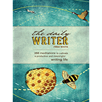 The Daily Writer: 365 Meditations To Cultivate A Productive And Meaningful Writing Life (English Edition)