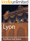 Ten Must-See Sights: Lyon