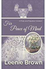 For Peace of Mind: A Pride and Prejudice Variation (Darcy and... A Pride and Prejudice Variations Collection Book 2) Kindle Edition