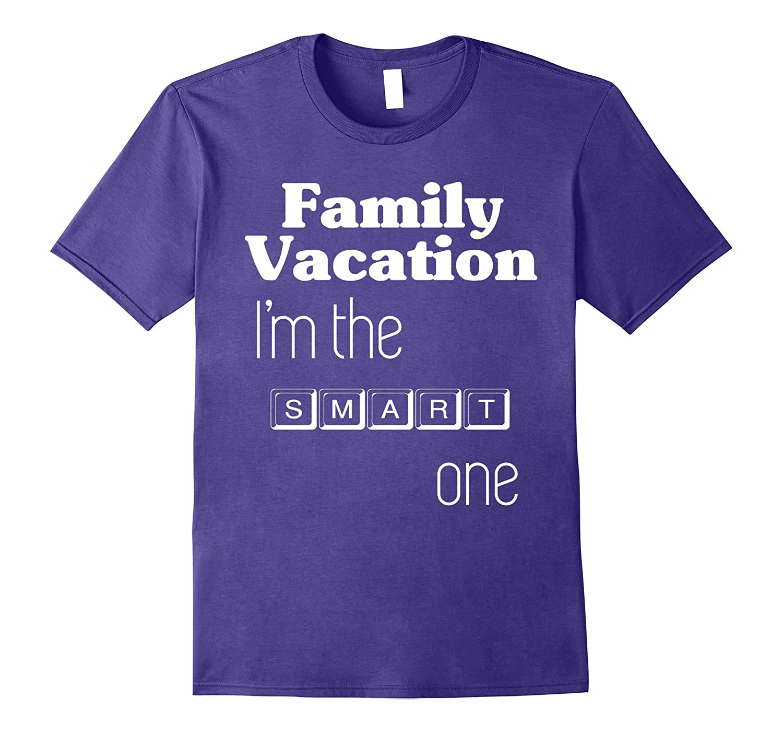 Family Vacation T-Shirt I Am The Smart One-Vaci