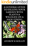 A GENERAL GUIDE TO FILLING YOUR GARDEN WITH PLANTS & WILDLIFE ON A SHOE STRING