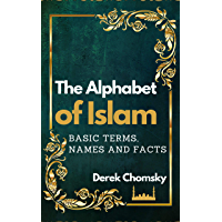 The Alphabet of Islam: Basic Terms, Names and Facts: A Practical Guidebook (A Closer Look At Islam 1) (English Edition)