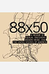 88x50: A Memoir of Sexual Discovery, Modern Music and The United States of America Kindle Edition
