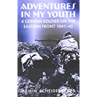 Adventures in My Youth: A German Soldier on the Eastern Front 1941–45