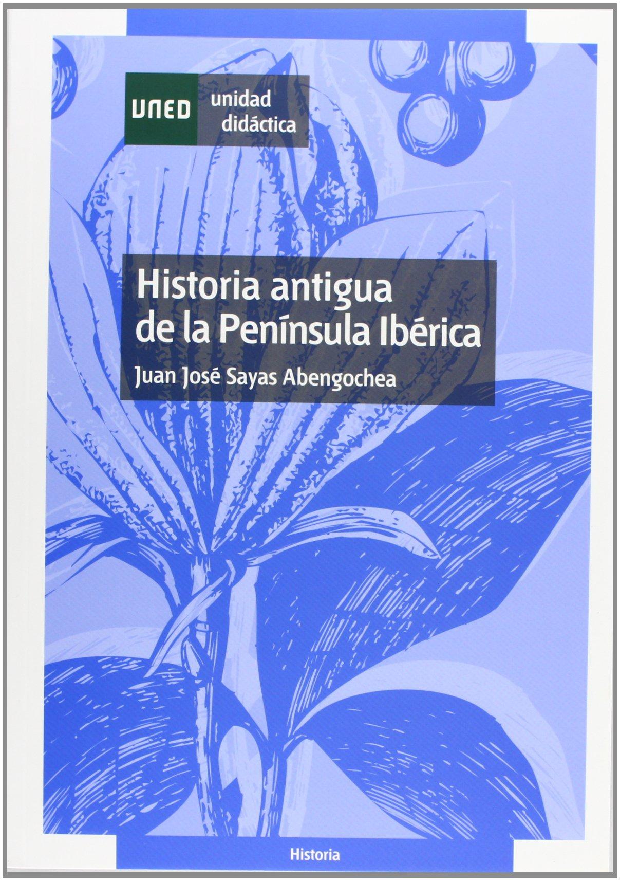 Historia Antigua de La Península Ibérica UNIDAD DIDÁCTICA: Amazon.es: Sayas Abengochea, Juan José: Libros