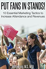 Put Fans in Stands: 10 Essential Marketing Tactics to Increase Attendance and Revenues Kindle Edition