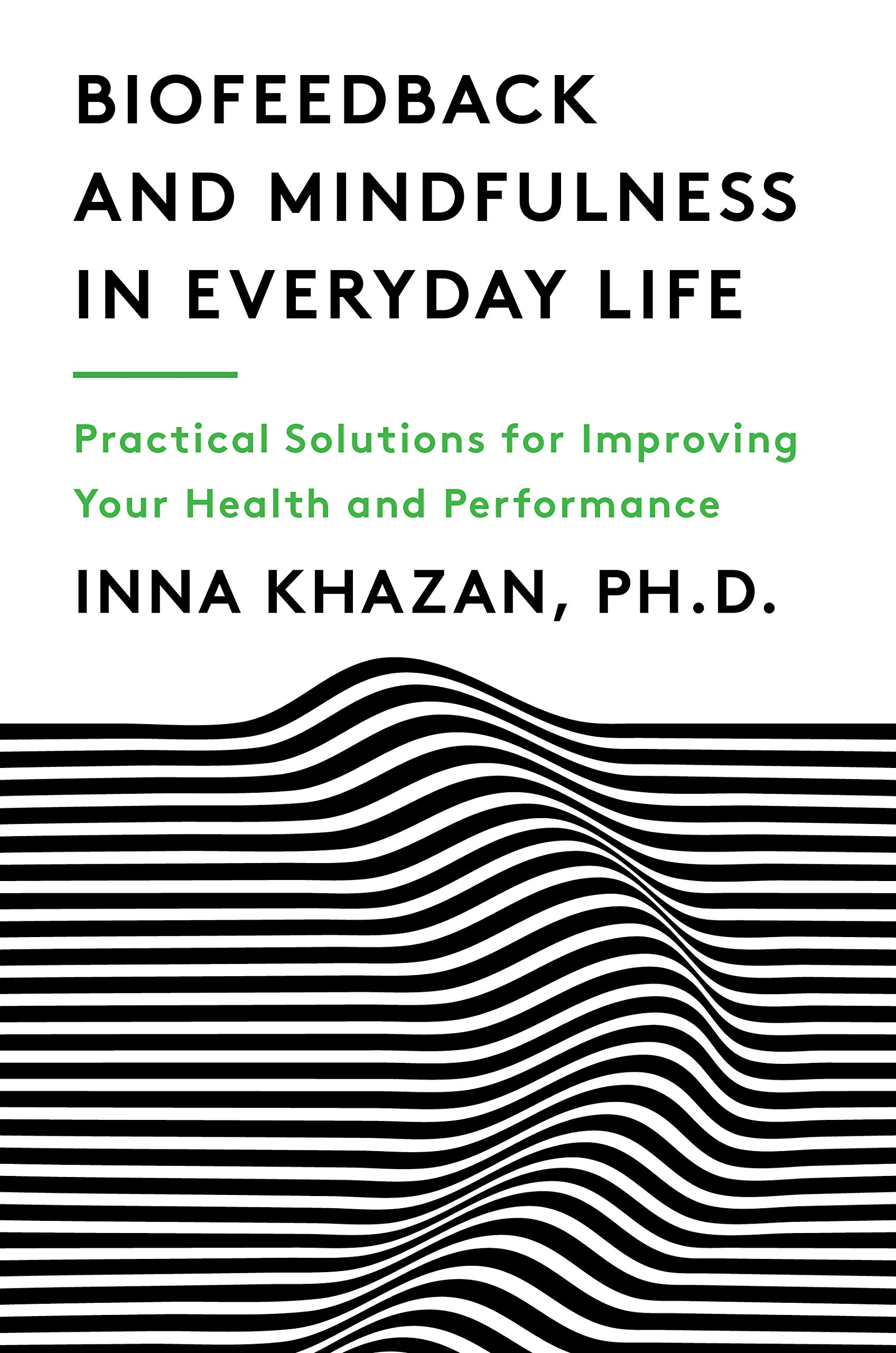 Biofeedback And Mindfulness In Everyday Life  Practical Solutions For Improving Your Health And Performance  English Edition