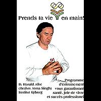 Prends ta vie en main!: Programme d'entraînement vous garantissant santé, joie de vivre et succès professionnel. (French Edition)