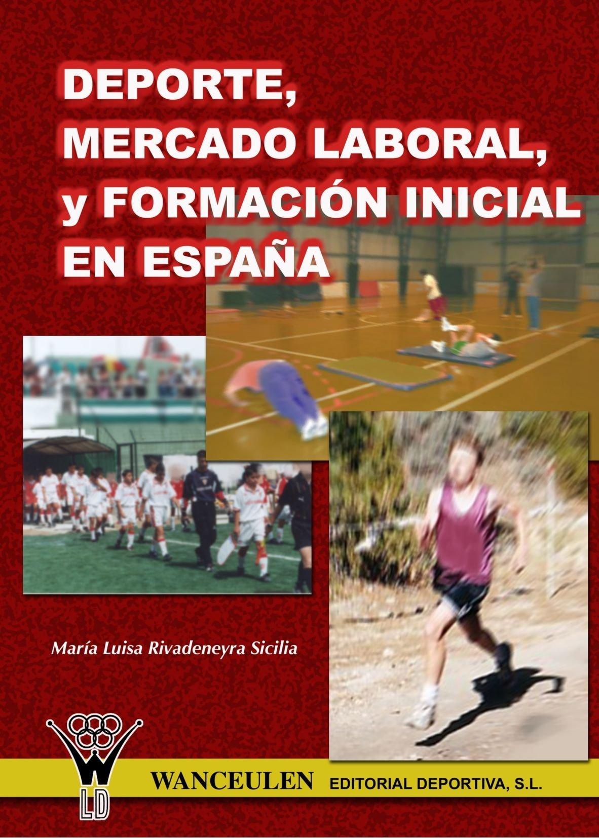 Deporte, Mercado Lanoral Y Formacion Inicial En España: Amazon.es: Rivadeneyra Sicilia, Maria Luisa: Libros