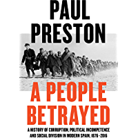 A People Betrayed: A History of Corruption, Political Incompetence and Social Division in Modern Spain (English Edition)
