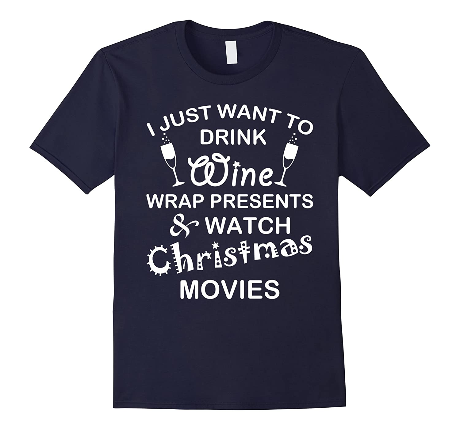 I want to drink wine and watch christmas movies Wine T-Shirt-CL