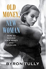 Old Money, New Woman: How To Manage Your Money and Your Life - Secrets of America's Upper Class Kindle Edition