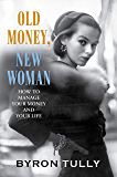 Old Money, New Woman: How To Manage Your Money and Your Life - Secrets of America's Upper Class