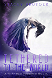 Tethered to the World (A Phantom Touched Novel Book 1) (English Edition)