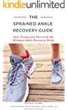 The Sprained Ankle Recovery Guide: Heal Strong and Fast with the Ultimate Ankle Recovery Guide