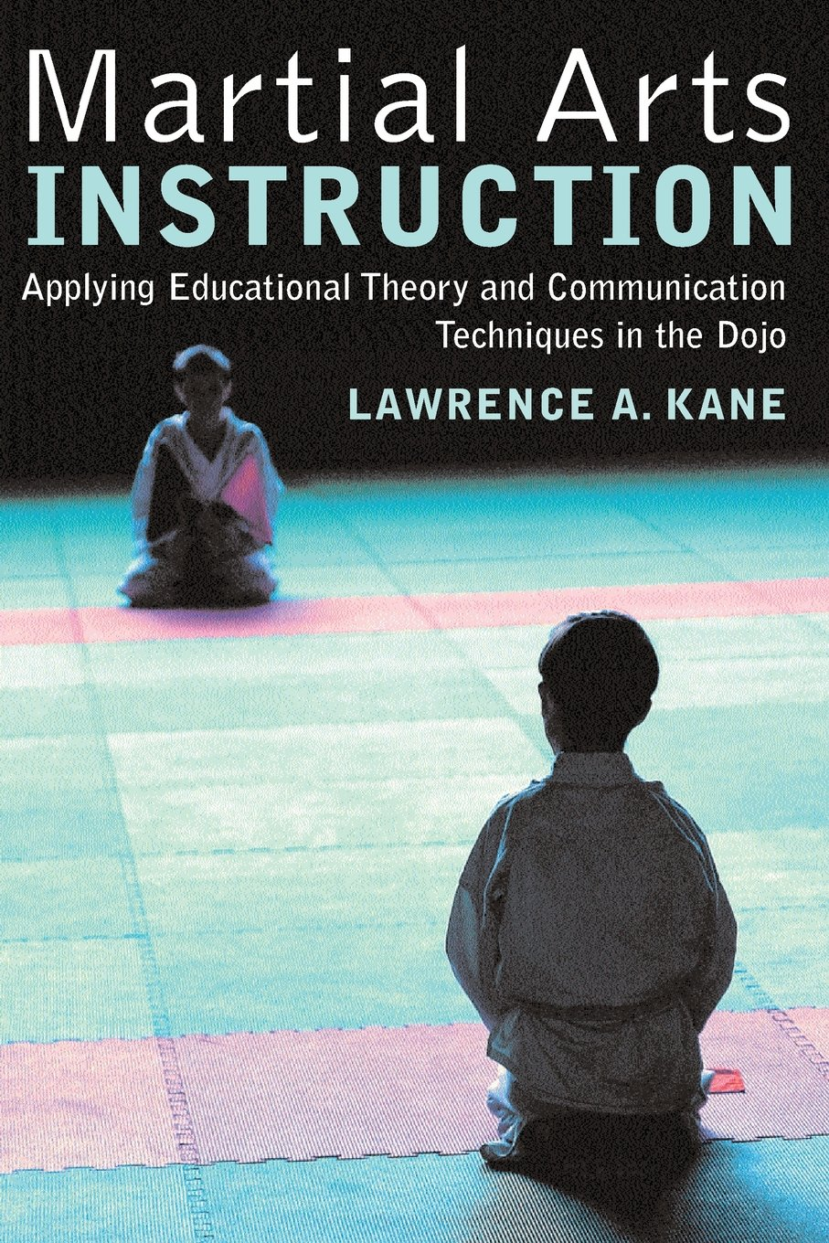 Download Martial Arts Instruction: Applying Educational Theory and Communication Techniques In the Dojo pdf epub