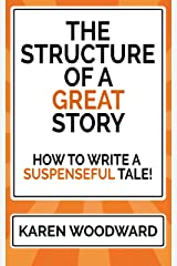 The Structure of a Great Story: How to Write a Suspenseful Tale! Kindle Edition