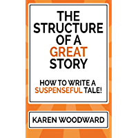 The Structure of a Great Story: How to Write a Suspenseful Tale! (English Edition)