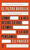 El filtro burbuja: Cómo la web decide lo que leemos y lo que pensamos (Spanish Edition)