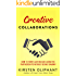 Creative Collaborations: How to Form Lasting and Lucrative Partnerships without Being Smarmy