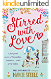 Stirred With Love: A feel good novel of friendship, romance … and great coffee