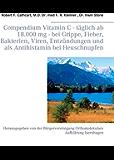 Compendium Vitamin C - täglich ab 18.000 mg - bei Grippe, Fieber, Bakterien, Viren, Entzündungen und als Antihistamin bei Heuschnupfen: Herausgegeben von ... Orthomolekulare Aufklärung Isernhagen