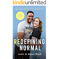 Redefining Normal : How Two Foster Kids Beat The Odds and Discovered Healing, Happiness and Love