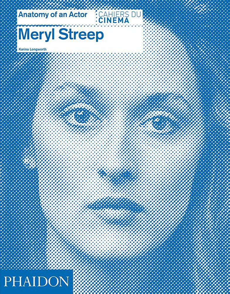 Meryl Streep: Anatomy of an Actor: Karina Longworth: 9780714866697 ...