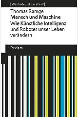 Mensch und Maschine: Wie künstliche Intelligenz und Roboter unser Leben verändern. [Was bedeutet das alles?] (Reclams Universal-Bibliothek) (German Edition) Kindle Edition