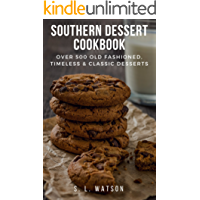 Southern Dessert Cookbook: Over 500 Old Fashioned, Classic & Timeless Desserts (Southern Cooking Recipes Book 69)