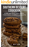 Southern Dessert Cookbook: Over 500 Old Fashioned, Classic & Timeless Desserts (Southern Cooking Recipes)