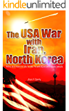 The USA War with Iran,North Korea_The Nuclear World War III is coming (1) (English Edition)