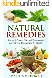 Natural Remedies: Ancient Cures, Natural Treatments and Home Remedies for Health