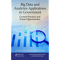 Big Data and Analytics Applications in Government: Current Practices and Future Opportunities (Data Analytics Applications)