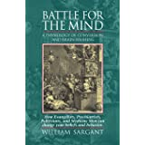 Battle for the Mind: A Physiology of Conversion and Brainwashing - How Evangelists, Psychiatrists, Politicians, and Medicine
