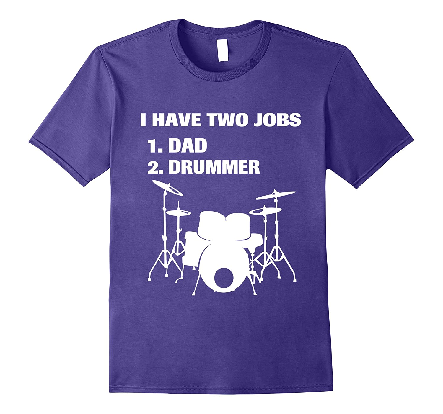Have 2 Jobs Dad and Drummer Tshirt Funny Gift For MenDad-TJ