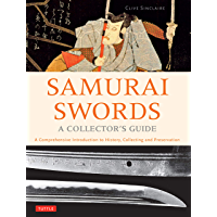 Samurai Swords - A Collector's Guide: A Comprehensive Introduction to History, Collecting and Preservation - of the Japanese Sword (English Edition)