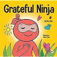 Grateful Ninja: A Children's Book About Cultivating an Attitude of Gratitude and Good Manners (Ninja Life Hacks)