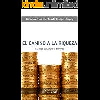 El camino a la riqueza: Basado en los escritos de Joseph Murphy (Como atraer dinero nº 2)